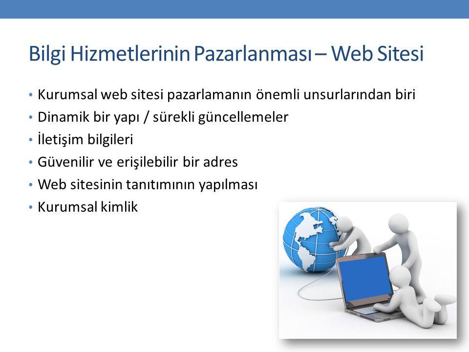 Bilgi Hizmetlerinin Pazarlanması – Web Sitesi Kurumsal web sitesi pazarlamanın önemli unsurlarından biri Dinamik bir yapı / sürekli güncellemeler İletişim bilgileri Güvenilir ve erişilebilir bir adres Web sitesinin tanıtımının yapılması Kurumsal kimlik