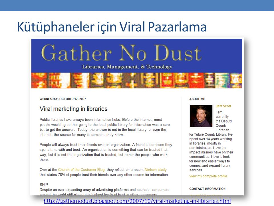 Kütüphaneler için Viral Pazarlama http://gathernodust.blogspot.com/2007/10/viral-marketing-in-libraries.html