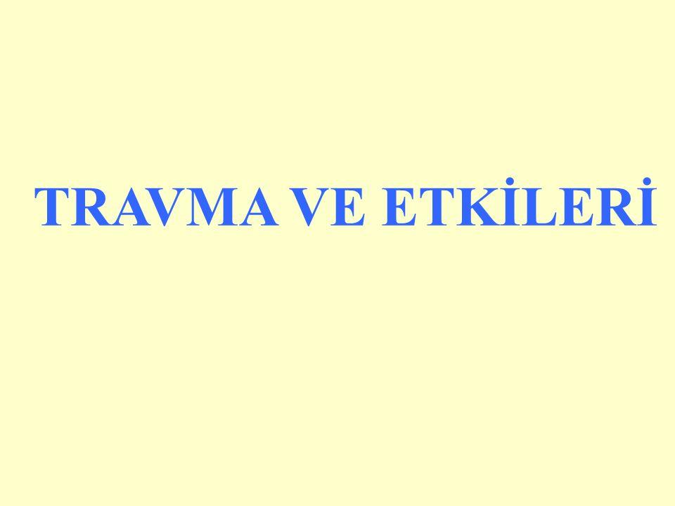TRAVMA VE ETKİLERİ
