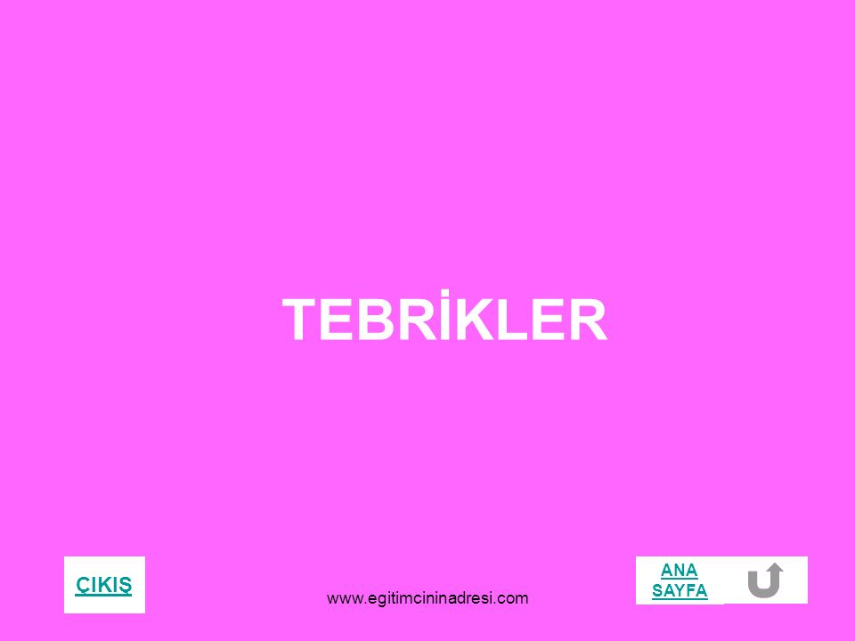 TEBRİKLER ÇIKIŞ ANA SAYFA www.egitimcininadresi.com