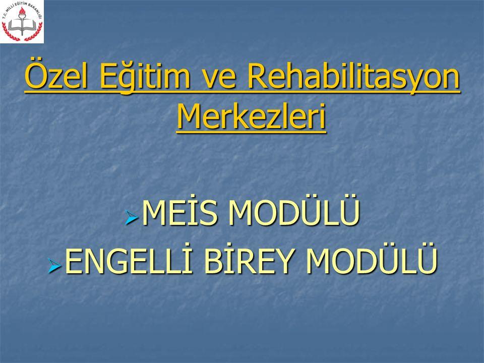 Özel Eğitim ve Rehabilitasyon Merkezleri  MEİS MODÜLÜ  ENGELLİ BİREY MODÜLÜ