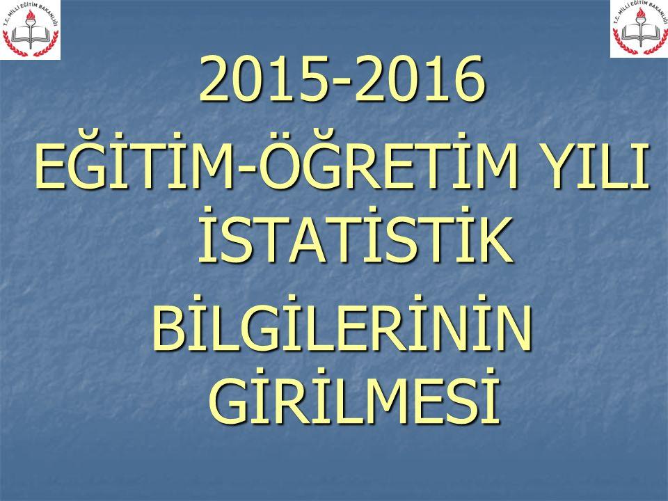 2015-2016 EĞİTİM-ÖĞRETİM YILI İSTATİSTİK BİLGİLERİNİN GİRİLMESİ