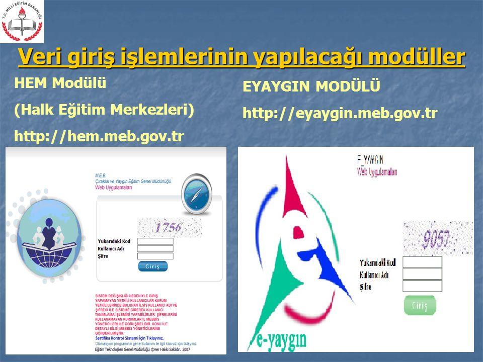 Veri giriş işlemlerinin yapılacağı modüller HEM Modülü (Halk Eğitim Merkezleri) http://hem.meb.gov.tr EYAYGIN MODÜLÜ http://eyaygin.meb.gov.tr
