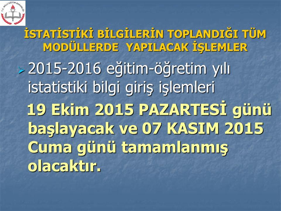  2015-2016 eğitim-öğretim yılı istatistiki bilgi giriş işlemleri 19 Ekim 2015 PAZARTESİ günü başlayacak ve 07 KASIM 2015 Cuma günü tamamlanmış olacaktır.