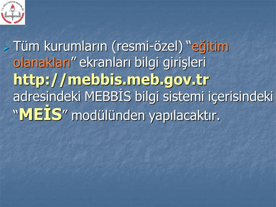  Tüm kurumların (resmi-özel) eğitim olanakları ekranları bilgi girişleri http://mebbis.meb.gov.tr adresindeki MEBBİS bilgi sistemi içerisindeki MEİS modülünden yapılacaktır.