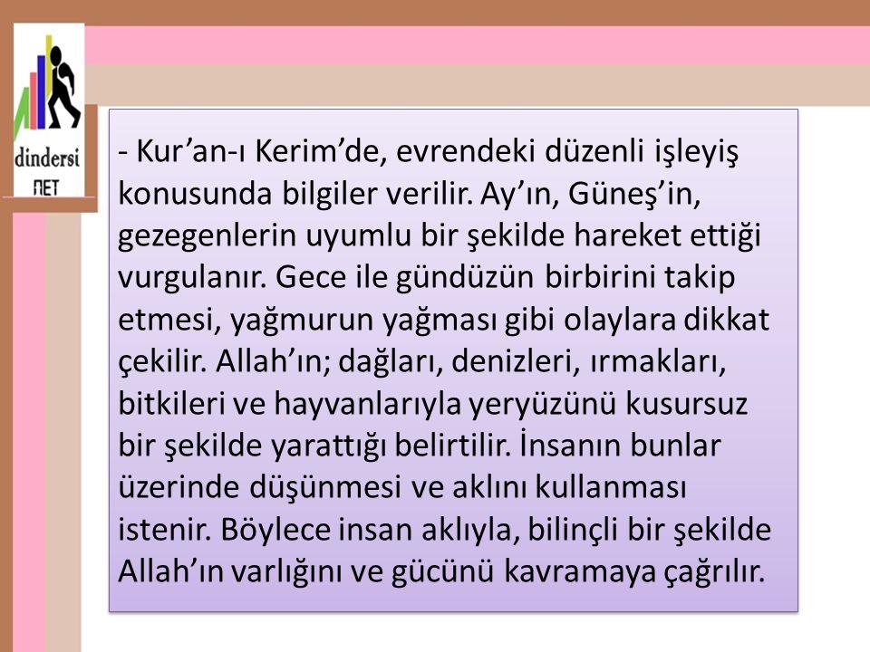 - Kur'an-ı Kerim'de, evrendeki düzenli işleyiş konusunda bilgiler verilir.