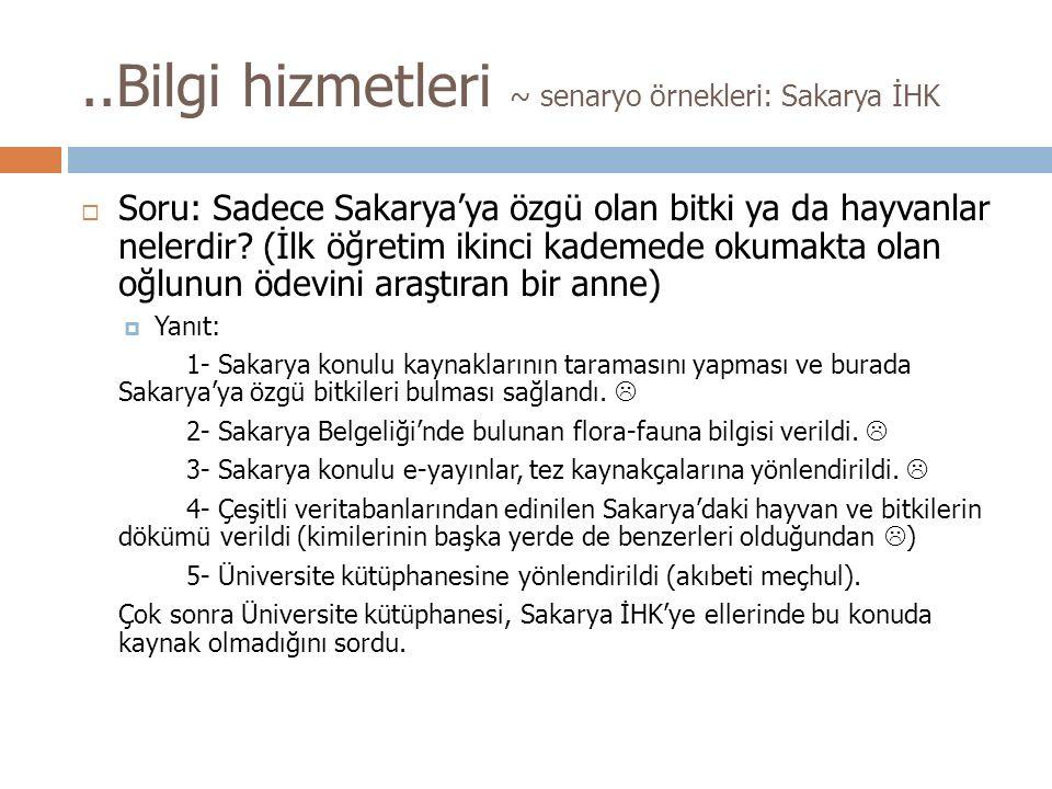 ..Bilgi hizmetleri ~ senaryo örnekleri: Sakarya İHK  Soru: Sadece Sakarya'ya özgü olan bitki ya da hayvanlar nelerdir.