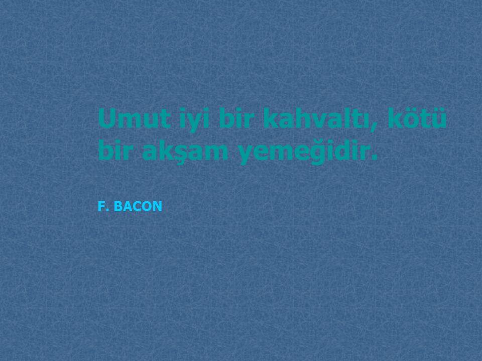 BİLMEK, EGEMEN OLMAKTIR. YOLUMUZ BİLİMİN IŞIĞI İLE AYDINLANAN YOLDUR Francis Bacon (1561-1626)