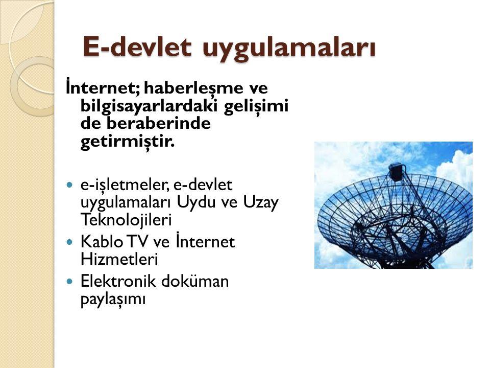 E-devlet uygulamaları İ nternet; haberleşme ve bilgisayarlardaki gelişimi de beraberinde getirmiştir.