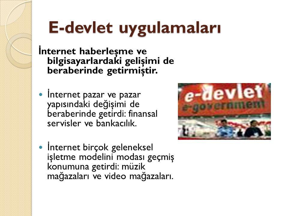 E-devlet uygulamaları İ nternet haberleşme ve bilgisayarlardaki gelişimi de beraberinde getirmiştir.