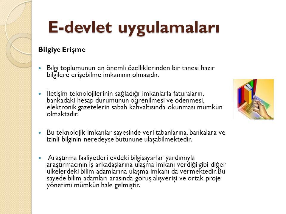 E-devlet uygulamaları Bilgiye Erişme Bilgi toplumunun en önemli özelliklerinden bir tanesi hazır bilgilere erişebilme imkanının olmasıdır.