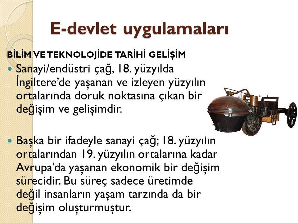 E-devlet uygulamaları OSMANLI'DA B İ L İ M ve TEKNOLOJ İ Osmanlı Devleti, kuruluş ve gelişme dönemlerinde, bilimsel ve kültürel açıdan oldukça yüksek de ğ erlere sahip bir toplum olarak tarih sahnesine çıkmış ve beklide o devirlerde bugün üniversite olarak adlandırılan e ğ itim kurumlarını kurarak teknoloji üretim ve kullanımı açısından öncü olmuştur.