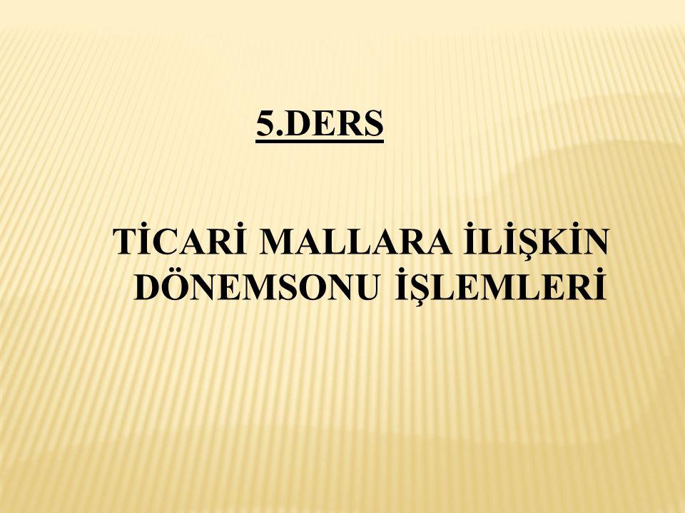 TİCARİ MALLARA İLİŞKİN DÖNEMSONU İŞLEMLERİ 5.DERS