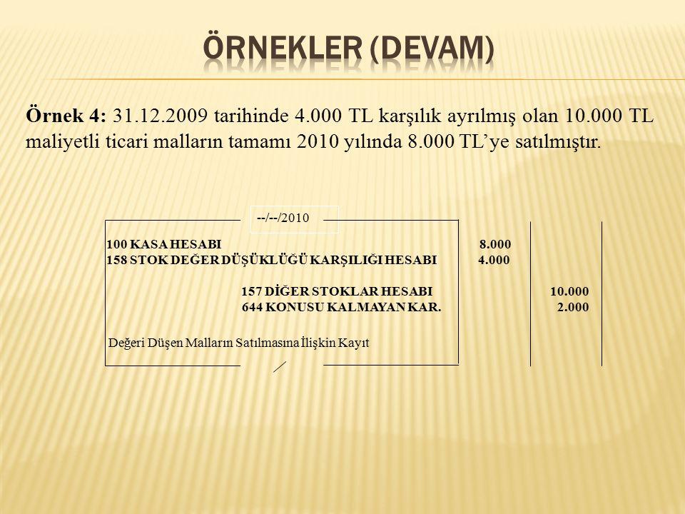 Örnek 4: 31.12.2009 tarihinde 4.000 TL karşılık ayrılmış olan 10.000 TL maliyetli ticari malların tamamı 2010 yılında 8.000 TL'ye satılmıştır.