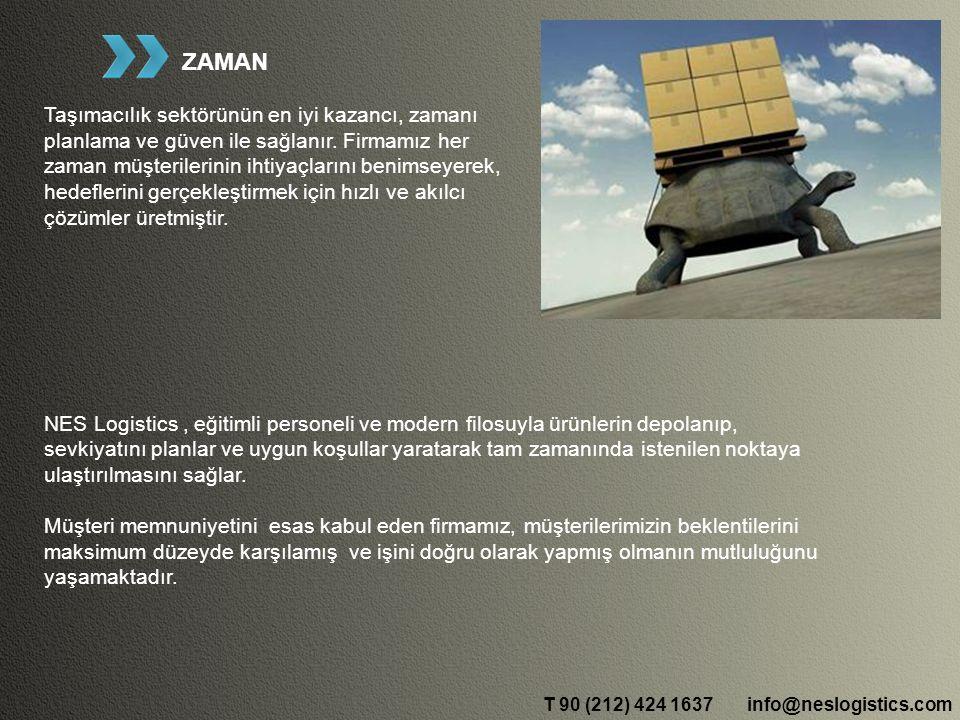 T 90 (212) 424 1637 ZAMAN Taşımacılık sektörünün en iyi kazancı, zamanı planlama ve güven ile sağlanır.