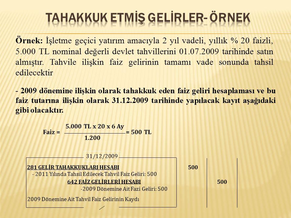 Örnek: İşletme geçici yatırım amacıyla 2 yıl vadeli, yıllık % 20 faizli, 5.000 TL nominal değerli devlet tahvillerini 01.07.2009 tarihinde satın almıştır.