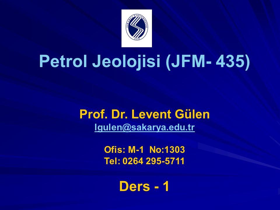 Petrol Jeolojisi (JFM- 435) Prof. Dr. Levent Gülen lgulen@sakarya.edu.tr Ofis: M-1 No:1303 Tel: 0264 295-5711 Ders - 1