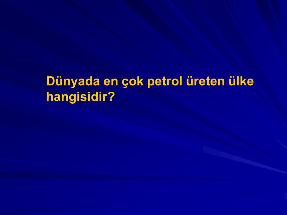 Dünyada en çok petrol üreten ülke hangisidir?