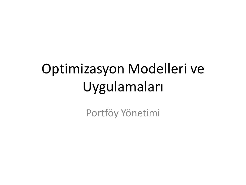 Optimizasyon Modelleri ve Uygulamaları Portföy Yönetimi