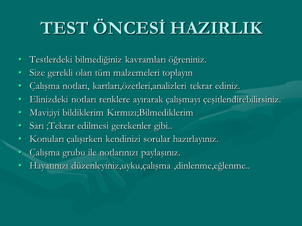 TEST ÖNCESİ HAZIRLIK Testlerdeki bilmediğiniz kavramları öğreniniz.Testlerdeki bilmediğiniz kavramları öğreniniz.