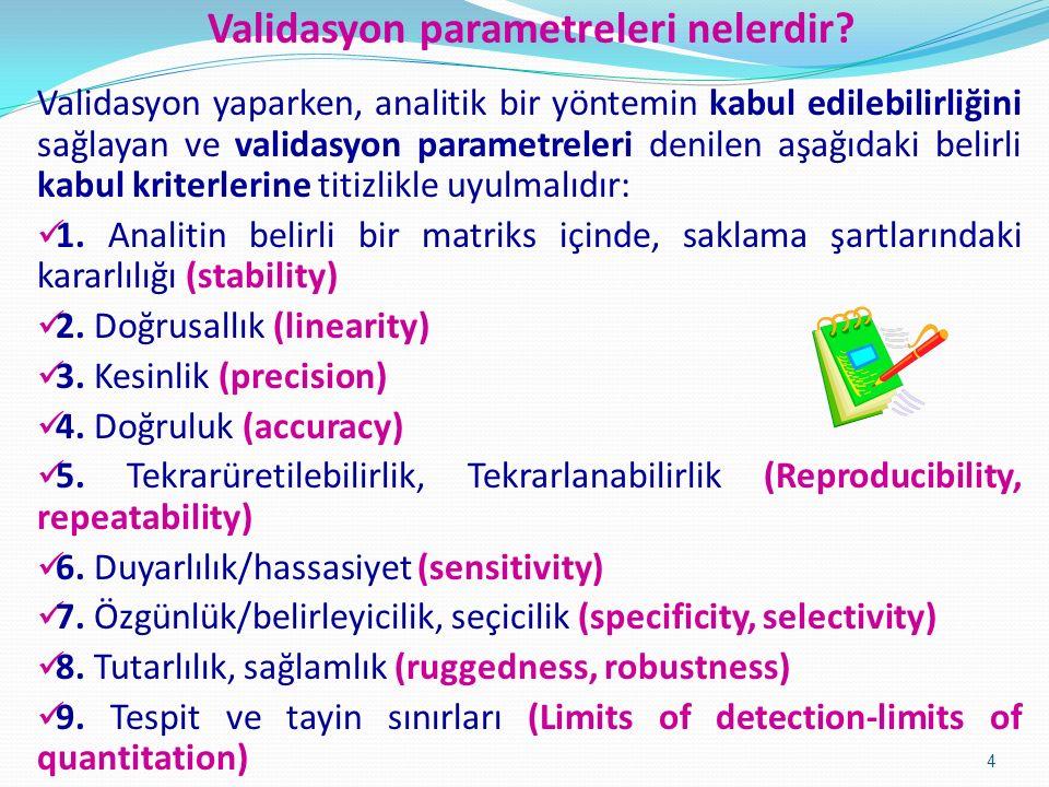 Validasyon yaparken, analitik bir yöntemin kabul edilebilirliğini sağlayan ve validasyon parametreleri denilen aşağıdaki belirli kabul kriterlerine titizlikle uyulmalıdır: 1.