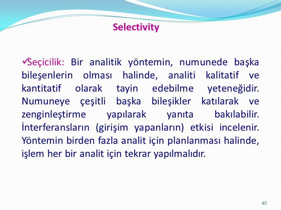 Seçicilik: Bir analitik yöntemin, numunede başka bileşenlerin olması halinde, analiti kalitatif ve kantitatif olarak tayin edebilme yeteneğidir.