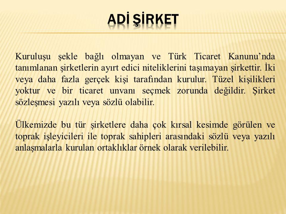 Kuruluşu şekle bağlı olmayan ve Türk Ticaret Kanunu'nda tanımlanan şirketlerin ayırt edici niteliklerini taşımayan şirkettir.