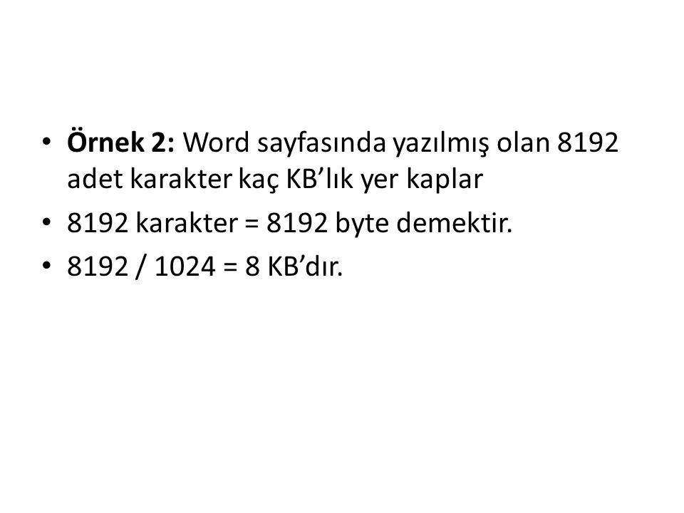Örnek 2: Word sayfasında yazılmış olan 8192 adet karakter kaç KB'lık yer kaplar 8192 karakter = 8192 byte demektir. 8192 / 1024 = 8 KB'dır.