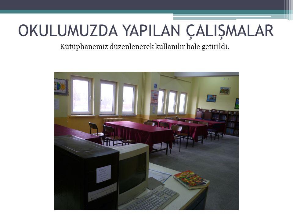 OKULUMUZDA YAPILAN ÇALIŞMALAR Kütüphanemiz düzenlenerek kullanılır hale getirildi.