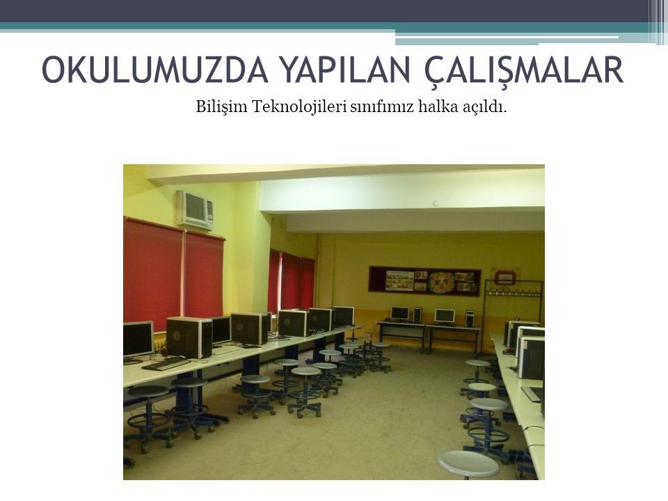 OKULUMUZDA YAPILAN ÇALIŞMALAR Bilişim Teknolojileri sınıfımız halka açıldı.