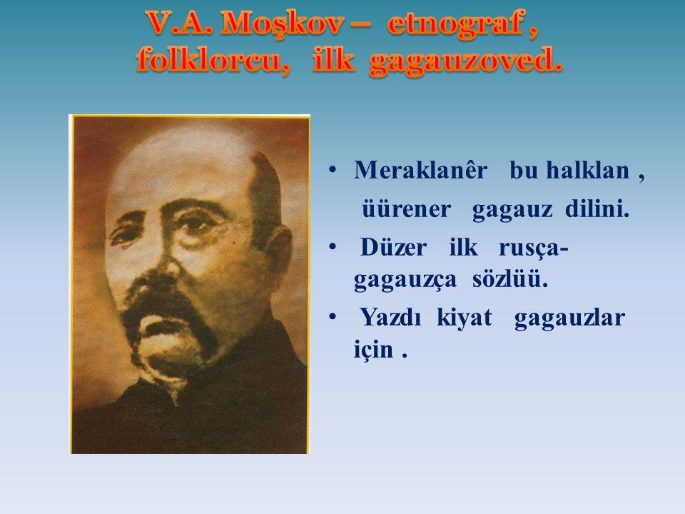 Meraklanêr bu halklan, üürener gagauz dilini. Düzer ilk rusça- gagauzça sözlüü.