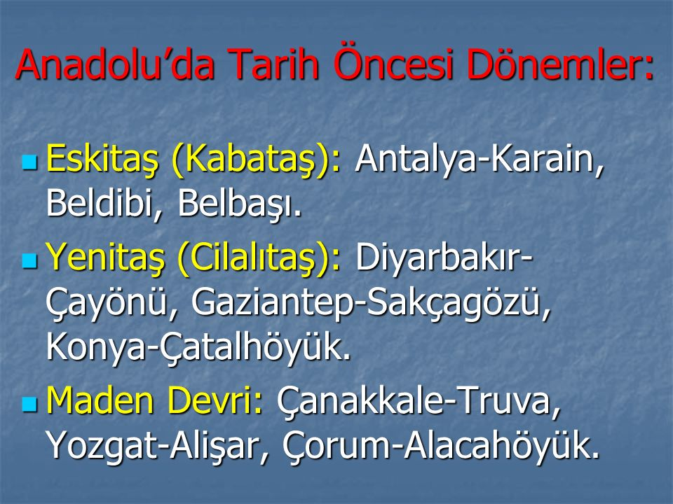 Anadolu'da Tarih Öncesi Dönemler: Eskitaş (Kabataş): Antalya-Karain, Beldibi, Belbaşı. Eskitaş (Kabataş): Antalya-Karain, Beldibi, Belbaşı. Yenitaş (C
