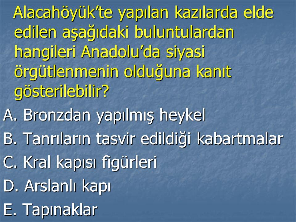 Alacahöyük'te yapılan kazılarda elde edilen aşağıdaki buluntulardan hangileri Anadolu'da siyasi örgütlenmenin olduğuna kanıt gösterilebilir? Alacahöyü