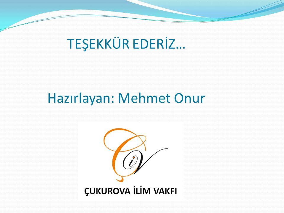TEŞEKKÜR EDERİZ… Hazırlayan: Mehmet Onur