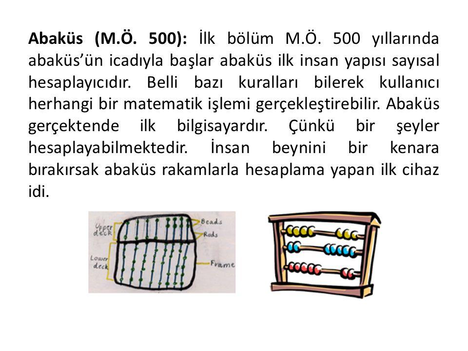 Abaküs (M.Ö. 500): İlk bölüm M.Ö. 500 yıllarında abaküs'ün icadıyla başlar abaküs ilk insan yapısı sayısal hesaplayıcıdır. Belli bazı kuralları bilere