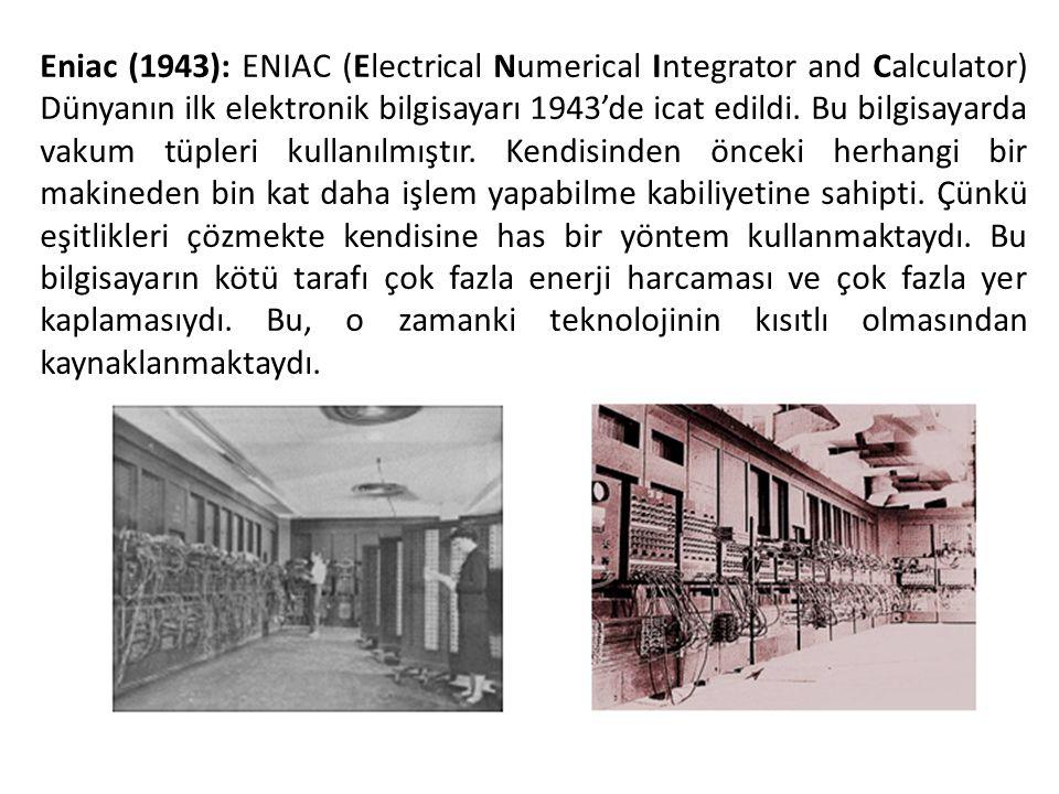 Eniac (1943): ENIAC (Electrical Numerical Integrator and Calculator) Dünyanın ilk elektronik bilgisayarı 1943'de icat edildi. Bu bilgisayarda vakum tü