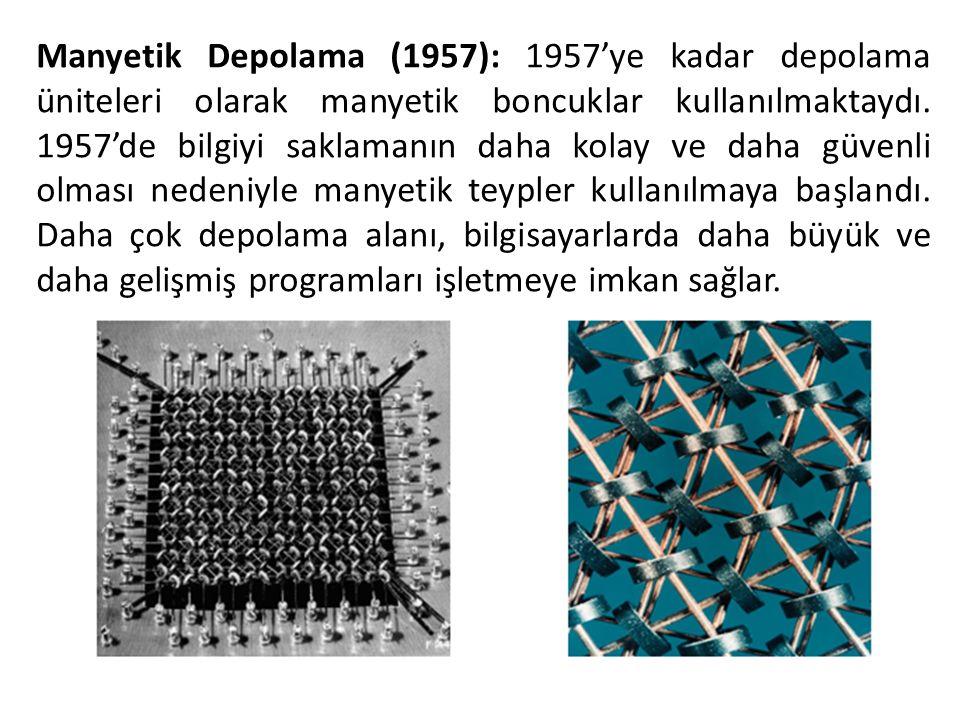 Manyetik Depolama (1957): 1957'ye kadar depolama üniteleri olarak manyetik boncuklar kullanılmaktaydı. 1957'de bilgiyi saklamanın daha kolay ve daha g