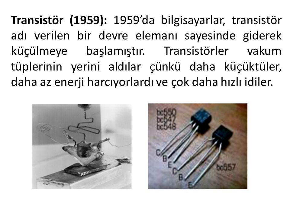 Transistör (1959): 1959'da bilgisayarlar, transistör adı verilen bir devre elemanı sayesinde giderek küçülmeye başlamıştır. Transistörler vakum tüpler