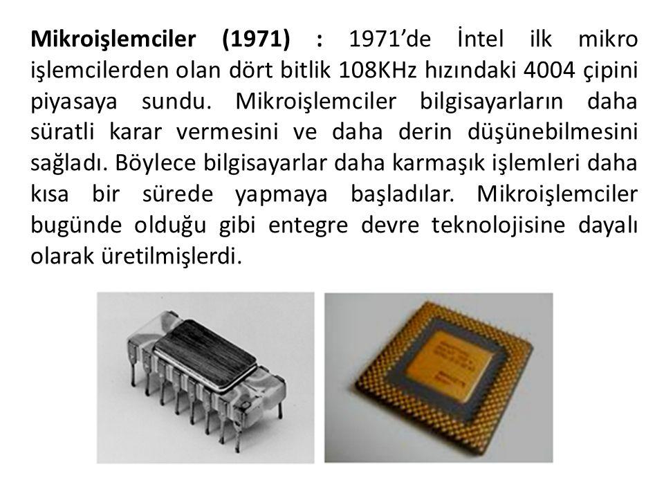 Mikroişlemciler (1971) : 1971'de İntel ilk mikro işlemcilerden olan dört bitlik 108KHz hızındaki 4004 çipini piyasaya sundu. Mikroişlemciler bilgisaya