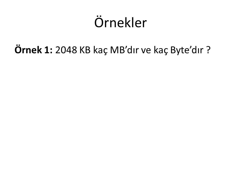 Örnekler Örnek 1: 2048 KB kaç MB'dır ve kaç Byte'dır ?