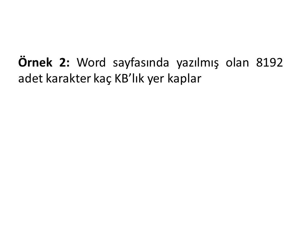 Örnek 2: Word sayfasında yazılmış olan 8192 adet karakter kaç KB'lık yer kaplar