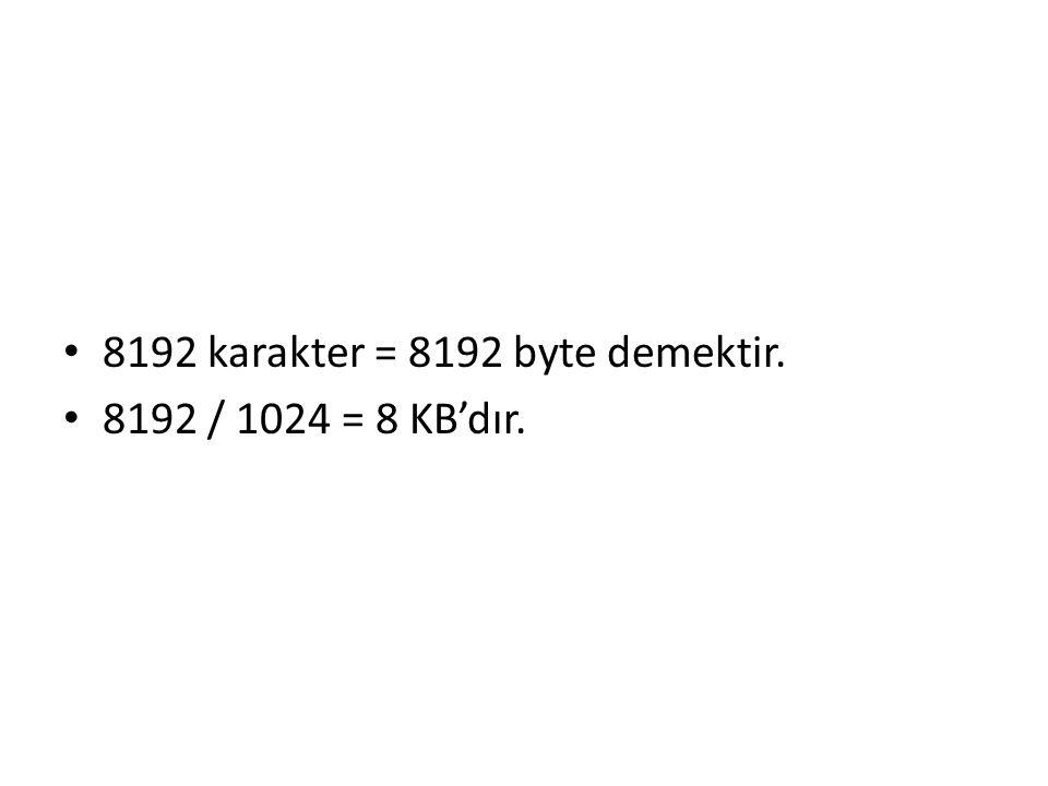 8192 karakter = 8192 byte demektir. 8192 / 1024 = 8 KB'dır.