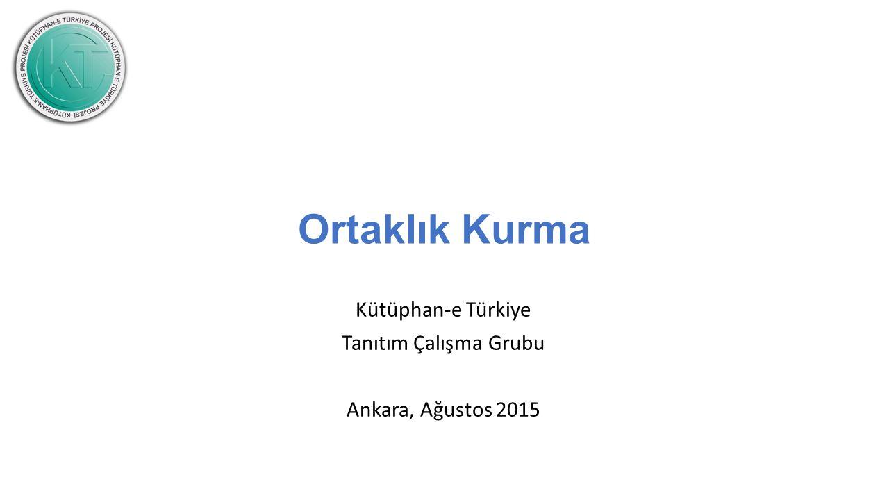 Ortaklık Kurma Kütüphan-e Türkiye Tanıtım Çalışma Grubu Ankara, Ağustos 2015