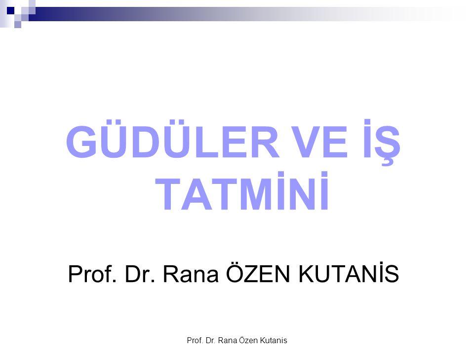 Prof. Dr. Rana Özen Kutanis GÜDÜLER VE İŞ TATMİNİ Prof. Dr. Rana ÖZEN KUTANİS