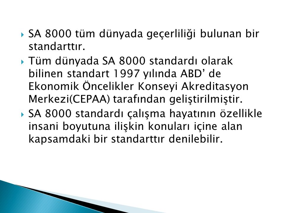  SA 8000 tüm dünyada geçerliliği bulunan bir standarttır.  Tüm dünyada SA 8000 standardı olarak bilinen standart 1997 yılında ABD' de Ekonomik Öncel