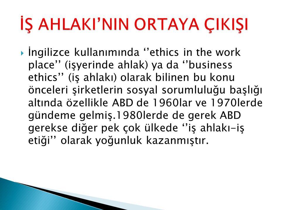  İngilizce kullanımında ''ethics in the work place'' (işyerinde ahlak) ya da ''business ethics'' (iş ahlakı) olarak bilinen bu konu önceleri şirketle
