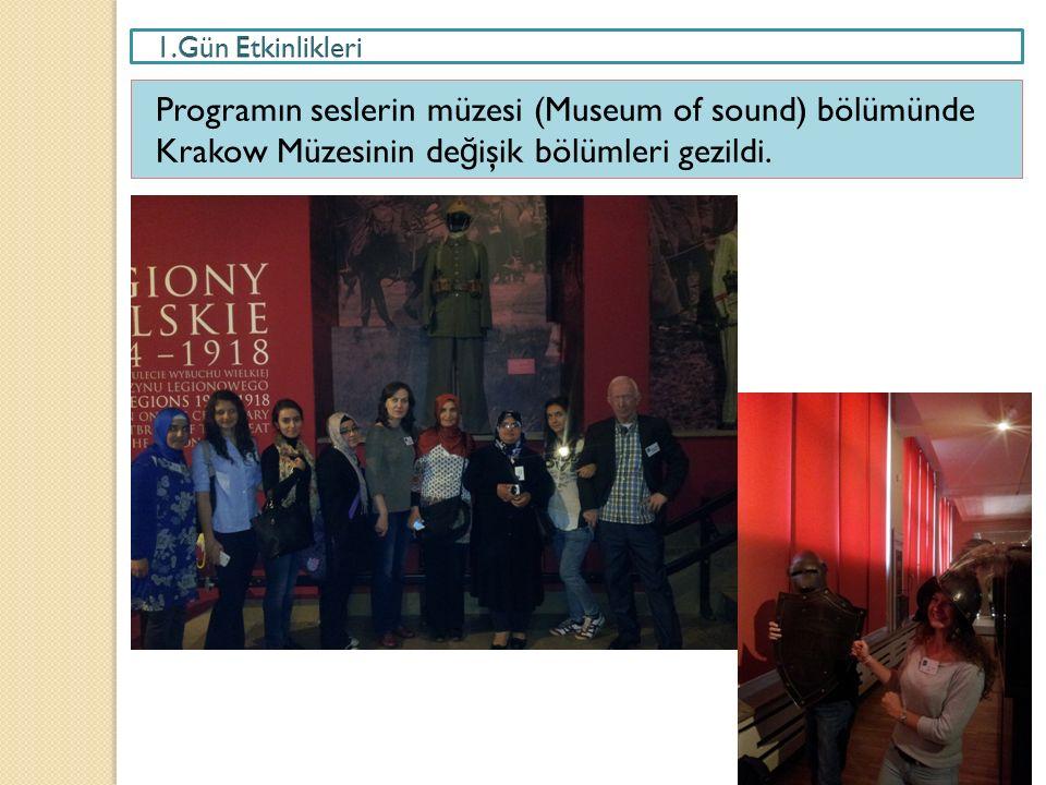 Programın seslerin müzesi (Museum of sound) bölümünde Krakow Müzesinin de ğ işik bölümleri gezildi.