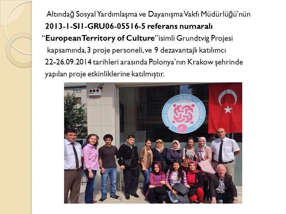 Altında ğ Sosyal Yardımlaşma ve Dayanışma Vakfı Müdürlü ğ ü'nün 2013-1-SI1-GRU06-05516-5 referans numaralı EuropeanTerritory of Culture isimli Grundtvig Projesi kapsamında, 3 proje personeli, ve 9 dezavantajlı katılımcı 22-26.09.2014 tarihleri arasında Polonya'nın Krakow şehrinde yapılan proje etkinliklerine katılmıştır.