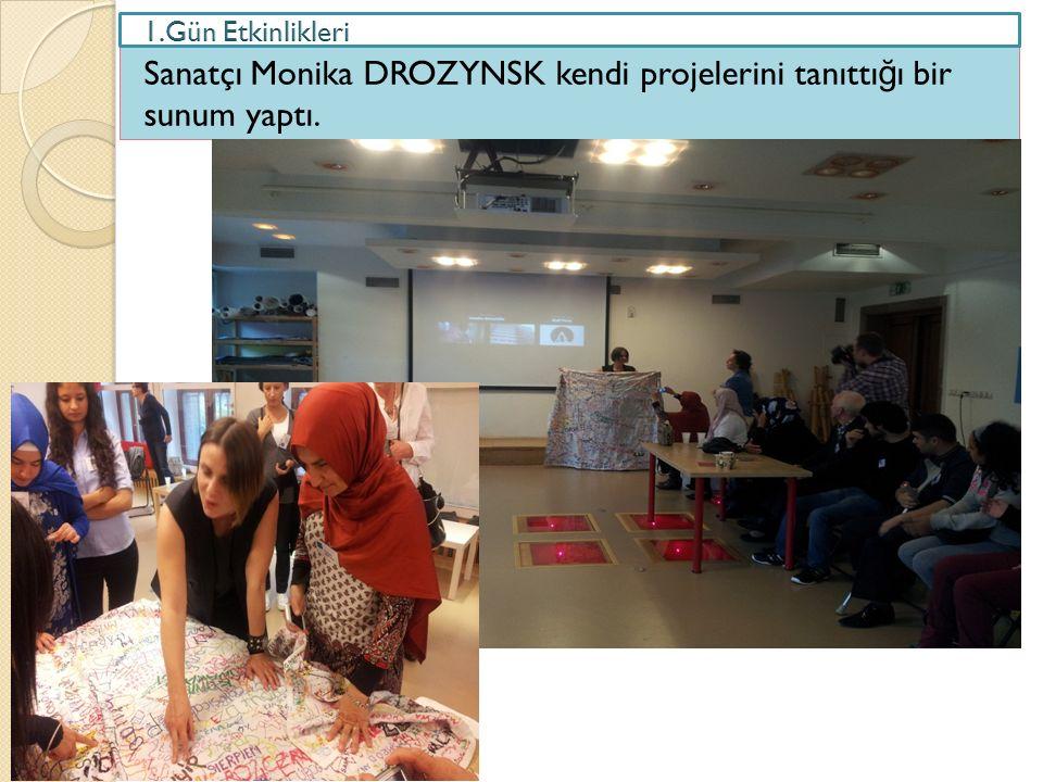 Sanatçı Monika DROZYNSK kendi projelerini tanıttı ğ ı bir sunum yaptı.
