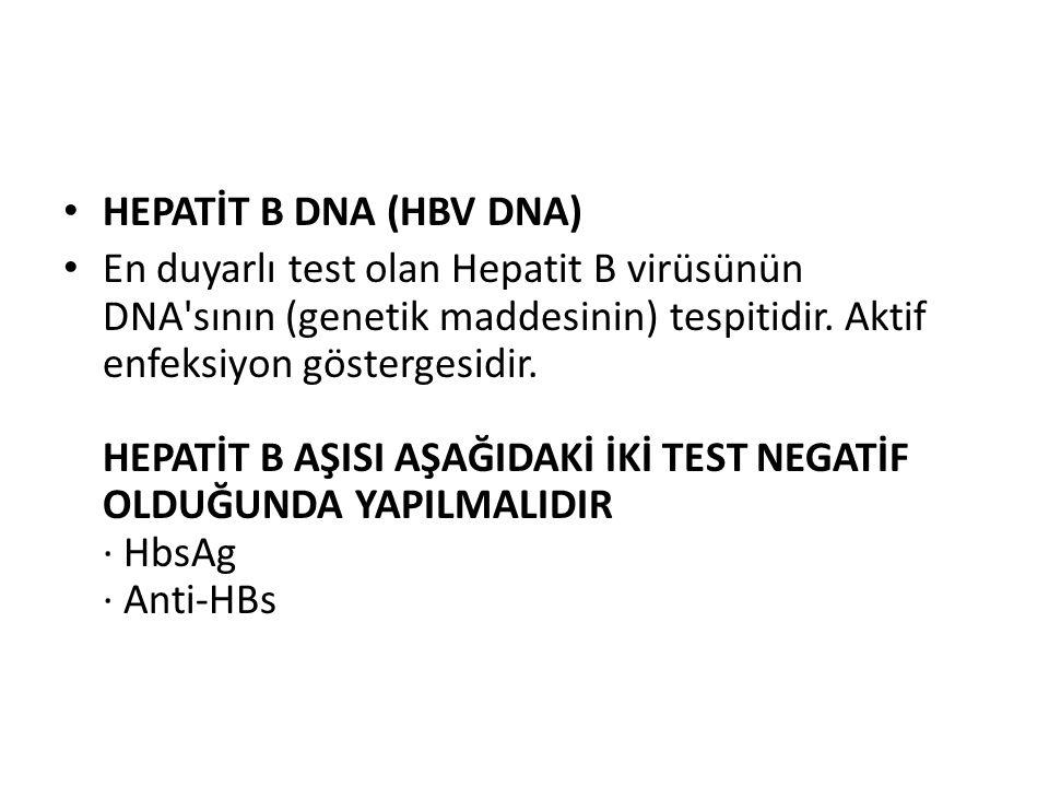 HEPATİT B DNA (HBV DNA) En duyarlı test olan Hepatit B virüsünün DNA sının (genetik maddesinin) tespitidir.